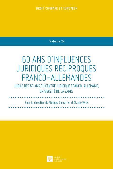 60 ans d'influences juridiques réciproques franco-allemandes – Jubilé des 60 ans du Centre Juridique Franco-Allemand, Université de la Sarre